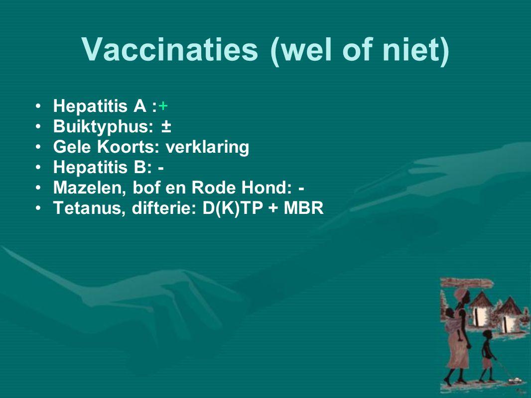 Vaccinaties (wel of niet) •Hepatitis A :+ •Buiktyphus: ± •Gele Koorts: verklaring •Hepatitis B: - •Mazelen, bof en Rode Hond: - •Tetanus, difterie: D(K)TP + MBR