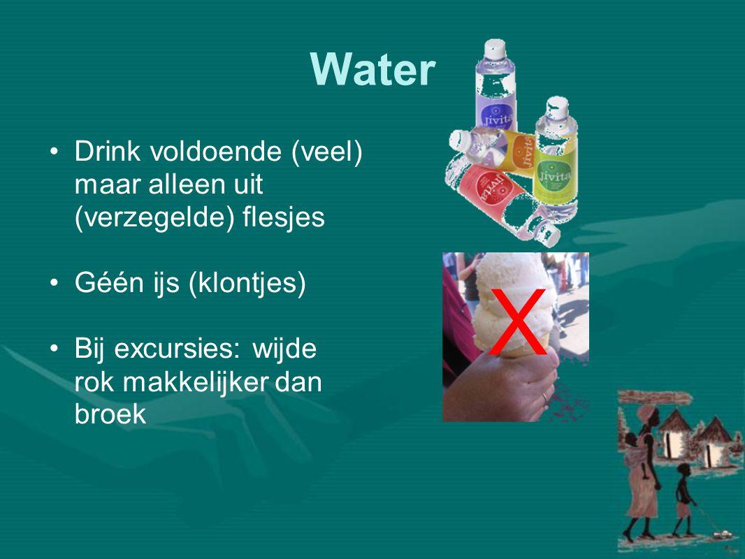 Water •Drink voldoende (veel) maar alleen uit (verzegelde) flesjes •Géén ijs (klontjes) •Bij excursies: wijde rok makkelijker dan broek X