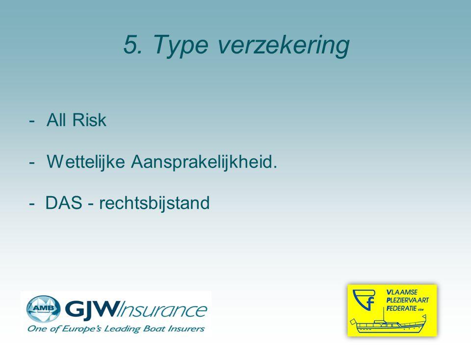 5. Type verzekering -All Risk -Wettelijke Aansprakelijkheid. - DAS - rechtsbijstand