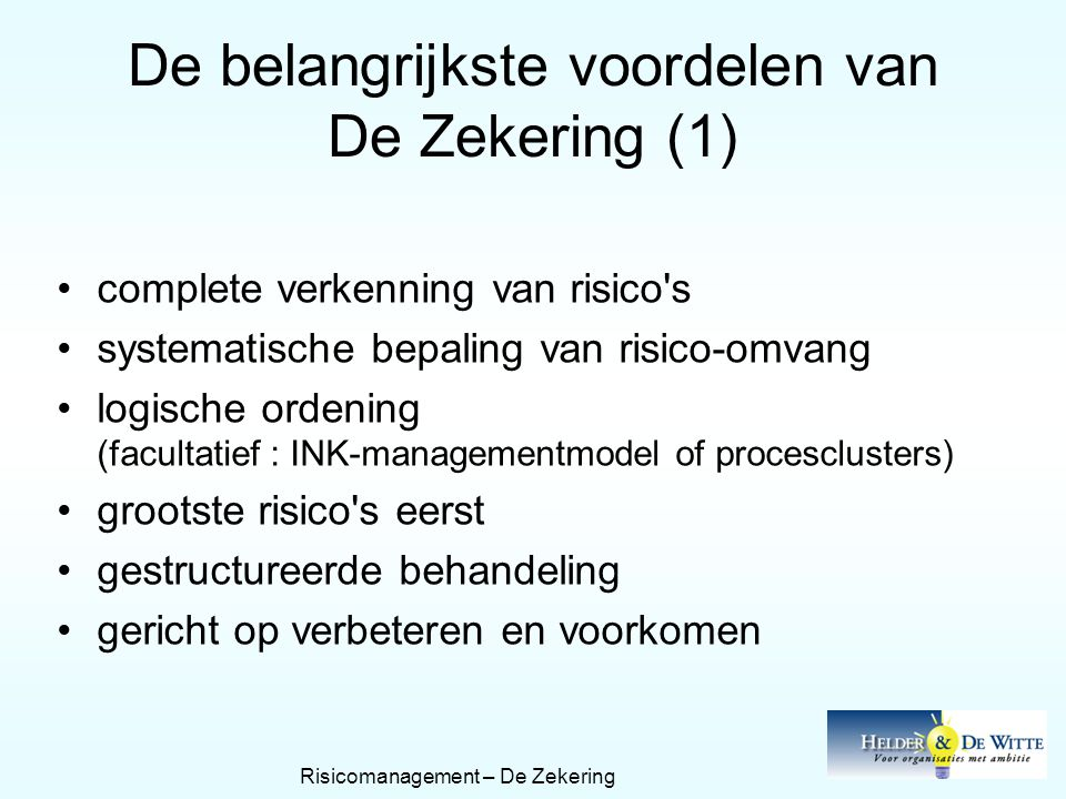 De belangrijkste voordelen van De Zekering (1) •complete verkenning van risico's •systematische bepaling van risico-omvang •logische ordening (faculta