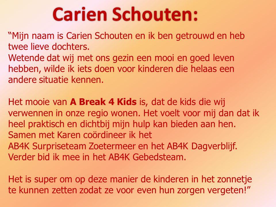 """""""Mijn naam is Carien Schouten en ik ben getrouwd en heb twee lieve dochters. Wetende dat wij met ons gezin een mooi en goed leven hebben, wilde ik iet"""