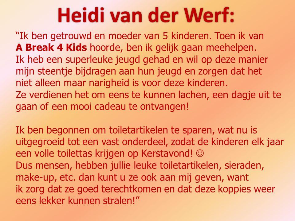 """Heidi van der Werf: """"Ik ben getrouwd en moeder van 5 kinderen. Toen ik van A Break 4 Kids hoorde, ben ik gelijk gaan meehelpen. Ik heb een superleuke"""