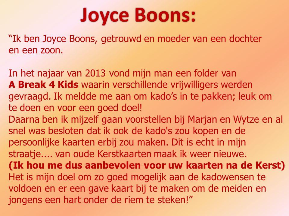 """""""Ik ben Joyce Boons, getrouwd en moeder van een dochter en een zoon. In het najaar van 2013 vond mijn man een folder van A Break 4 Kids waarin verschi"""