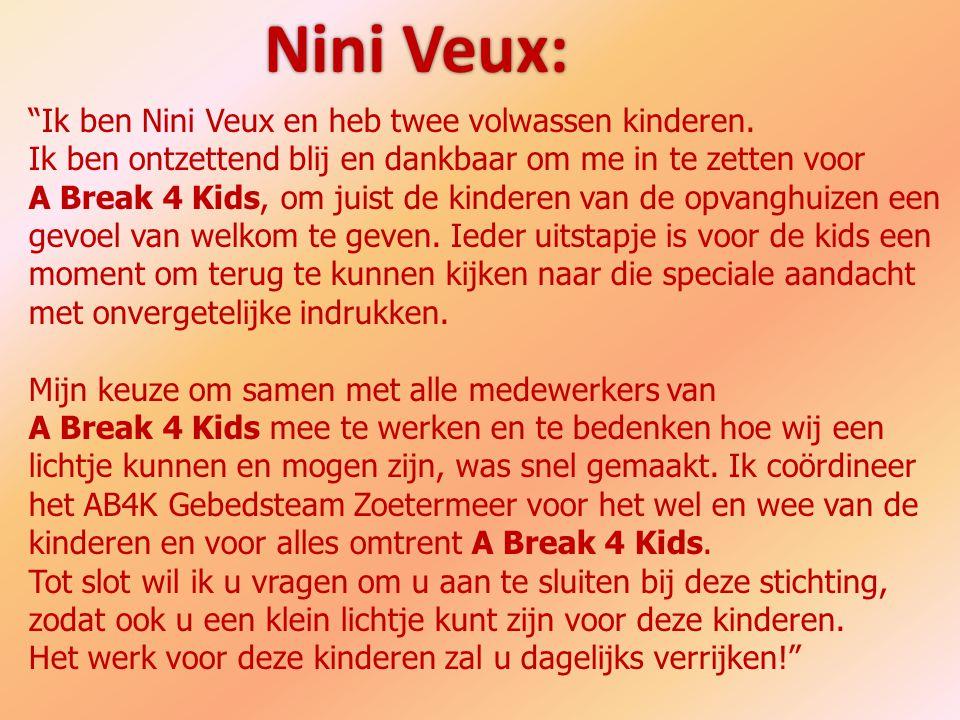 """""""Ik ben Nini Veux en heb twee volwassen kinderen. Ik ben ontzettend blij en dankbaar om me in te zetten voor A Break 4 Kids, om juist de kinderen van"""