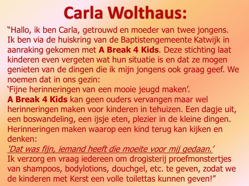 """""""Hallo, ik ben Carla, getrouwd en moeder van twee jongens. Ik ben via de huiskring van de Baptistengemeente Katwijk in aanraking gekomen met A Break 4"""