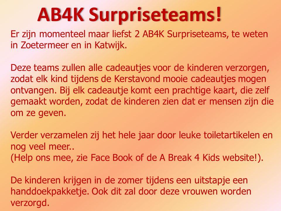 AB4K Surpriseteams!AB4K Surpriseteams! Er zijn momenteel maar liefst 2 AB4K Surpriseteams, te weten in Zoetermeer en in Katwijk. Deze teams zullen all