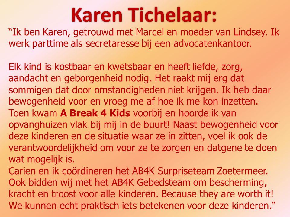 """Karen Tichelaar: """"Ik ben Karen, getrouwd met Marcel en moeder van Lindsey. Ik werk parttime als secretaresse bij een advocatenkantoor. Elk kind is kos"""
