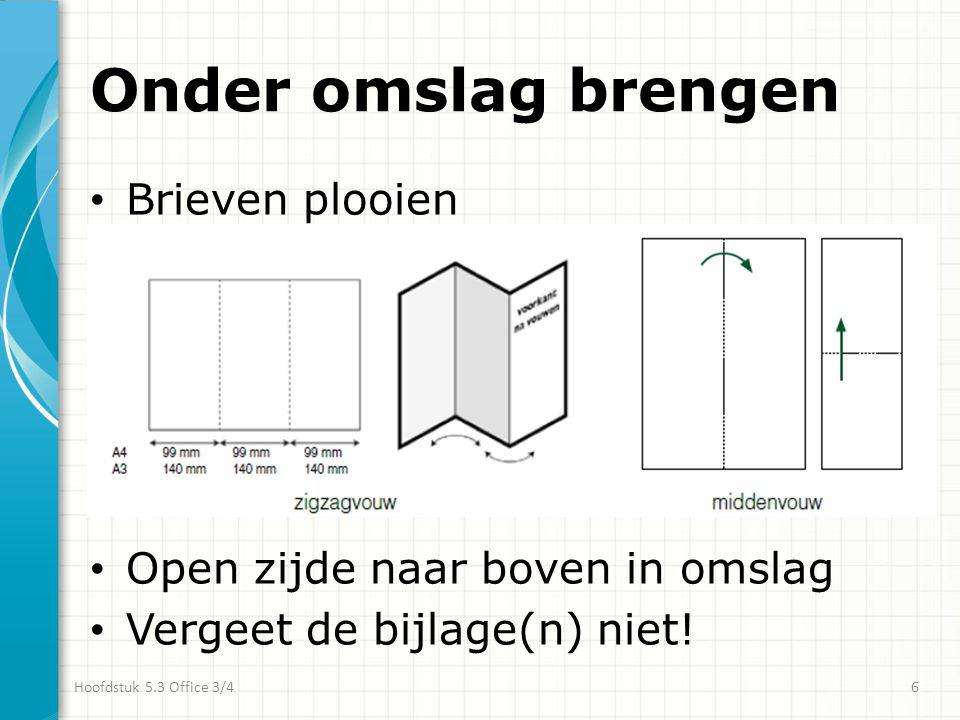 Onder omslag brengen • Brieven plooien • Open zijde naar boven in omslag • Vergeet de bijlage(n) niet.