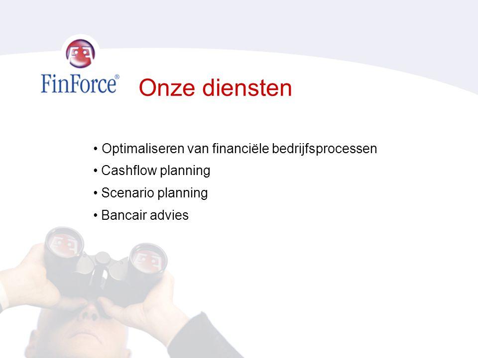 Onze diensten • Optimaliseren van financiële bedrijfsprocessen • Cashflow planning • Scenario planning • Bancair advies