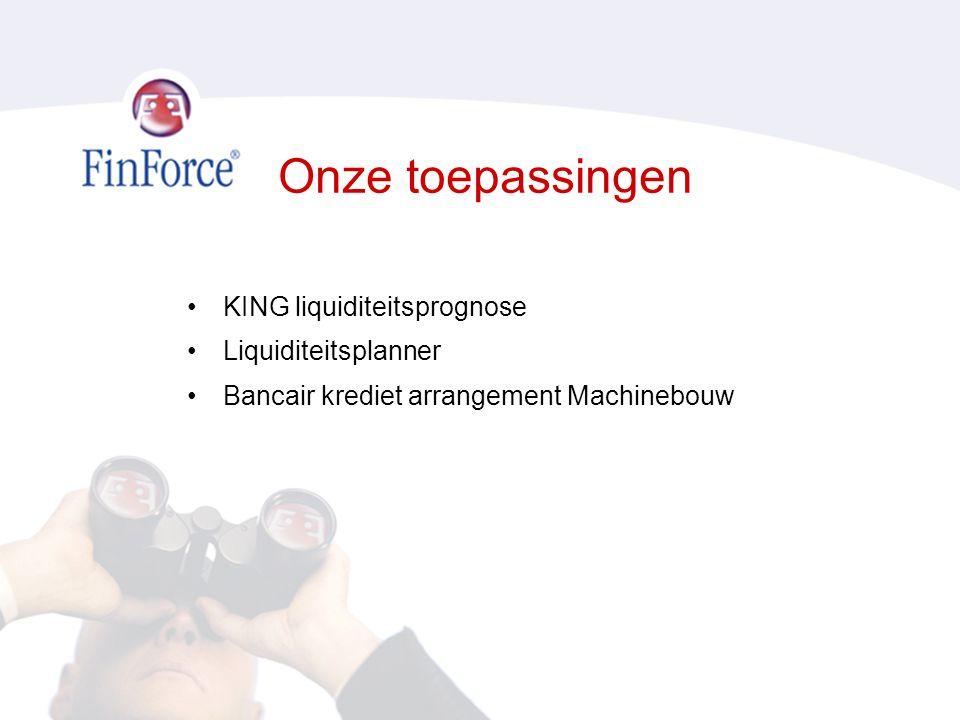 Onze toepassingen •KING liquiditeitsprognose •Liquiditeitsplanner •Bancair krediet arrangement Machinebouw
