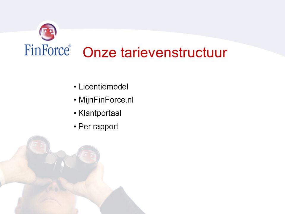Onze tarievenstructuur • Licentiemodel • MijnFinForce.nl • Klantportaal • Per rapport