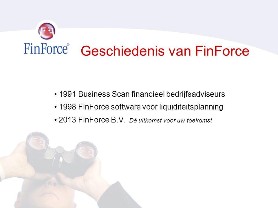 Geschiedenis van FinForce • 1991 Business Scan financieel bedrijfsadviseurs • 1998 FinForce software voor liquiditeitsplanning • 2013 FinForce B.V.