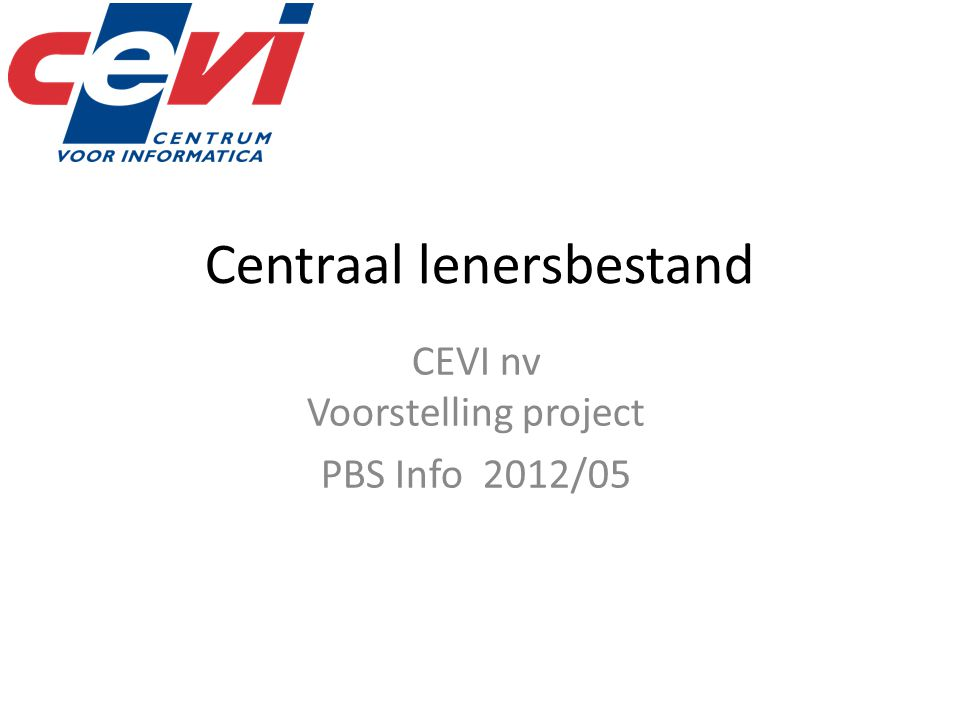 Centraal lenersbestand CEVI nv Voorstelling project PBS Info 2012/05