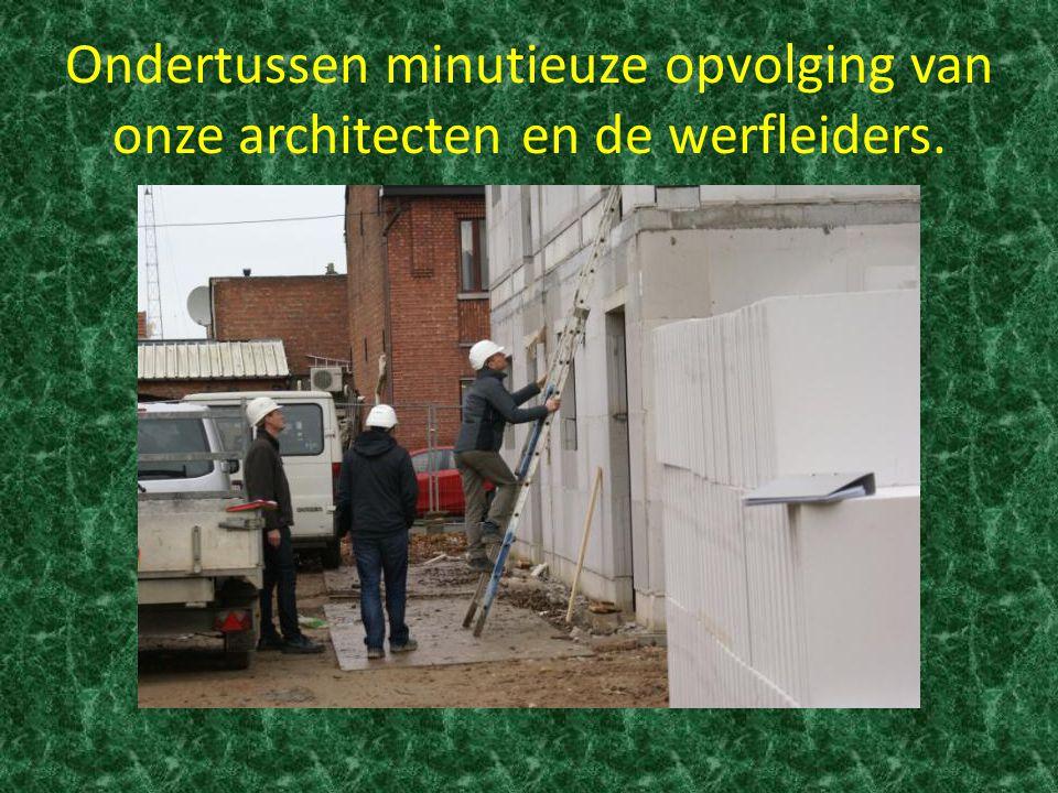 Ondertussen minutieuze opvolging van onze architecten en de werfleiders.