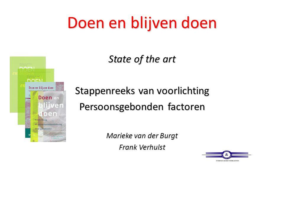 Doen en blijven doen State of the art Stappenreeks van voorlichting Persoonsgebonden factoren Marieke van der Burgt Frank Verhulst