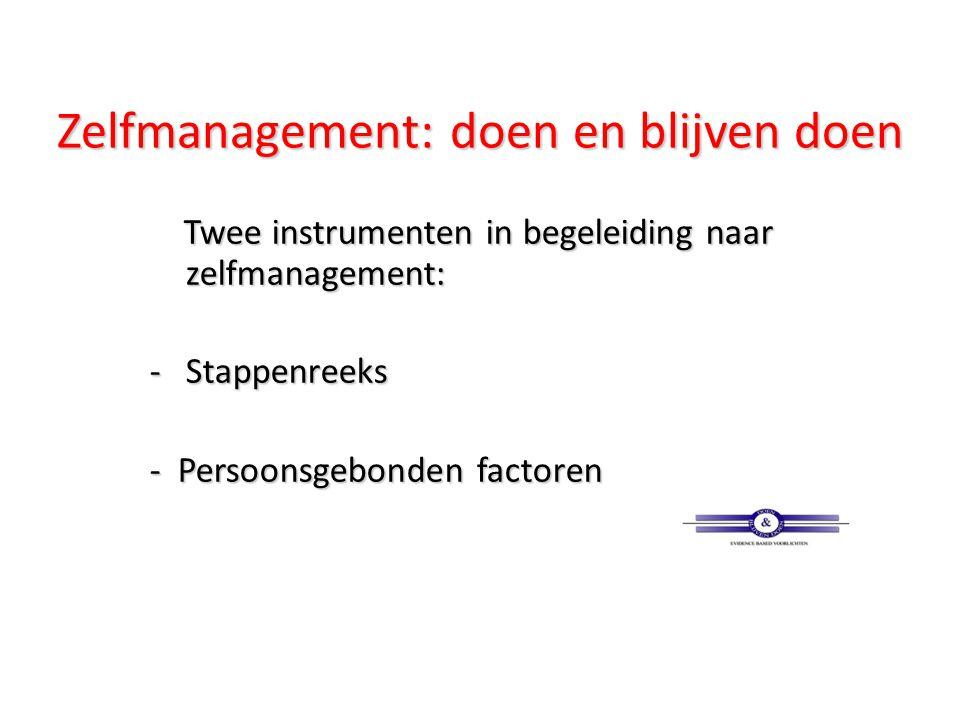 Zelfmanagement: doen en blijven doen Twee instrumenten in begeleiding naar zelfmanagement: Twee instrumenten in begeleiding naar zelfmanagement: -Stap