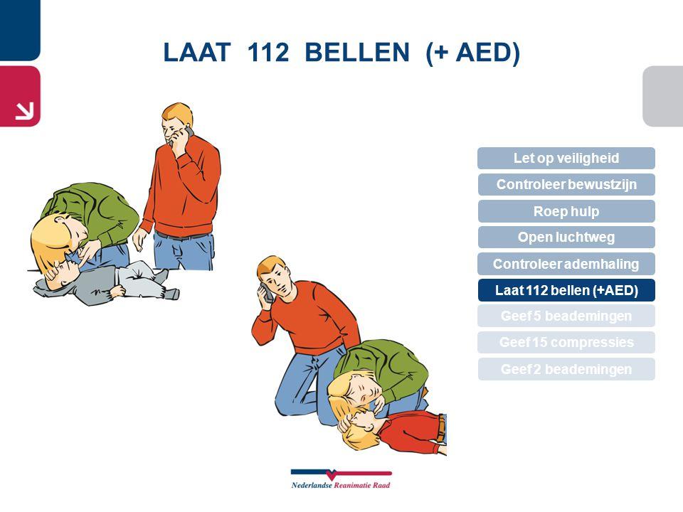 LAAT 112 BELLEN (+ AED) Let op veiligheid Controleer bewustzijn Roep hulp Controleer ademhaling Open luchtweg Geef 5 beademingen Laat 112 bellen (+AED