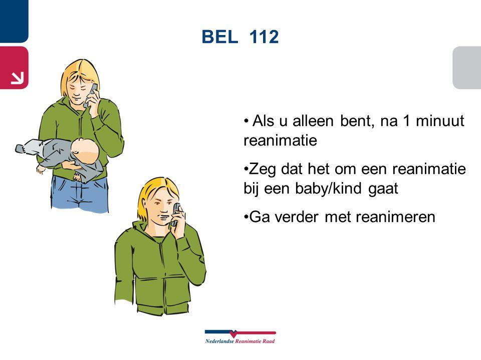BEL 112 • Als u alleen bent, na 1 minuut reanimatie •Zeg dat het om een reanimatie bij een baby/kind gaat •Ga verder met reanimeren