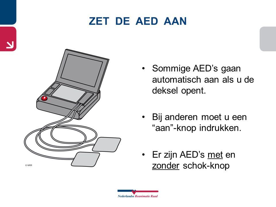 """ZET DE AED AAN •Sommige AED's gaan automatisch aan als u de deksel opent. •Bij anderen moet u een """"aan""""-knop indrukken. •Er zijn AED's met en zonder s"""
