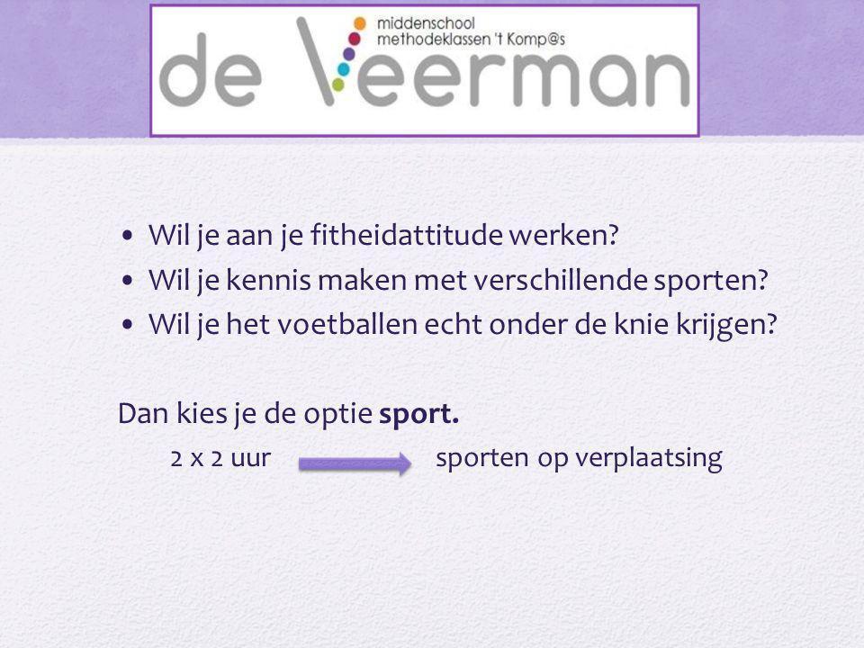 •Wil je aan je fitheidattitude werken? •Wil je kennis maken met verschillende sporten? •Wil je het voetballen echt onder de knie krijgen? Dan kies je