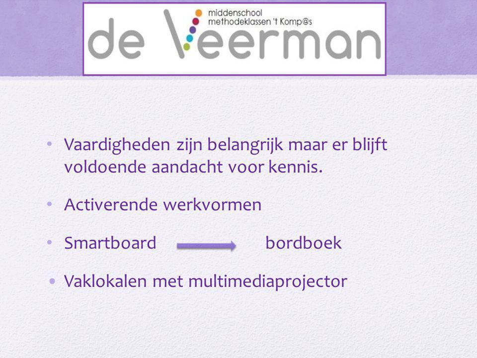 • Vaardigheden zijn belangrijk maar er blijft voldoende aandacht voor kennis. • Activerende werkvormen • Smartboard bordboek •Vaklokalen met multimedi