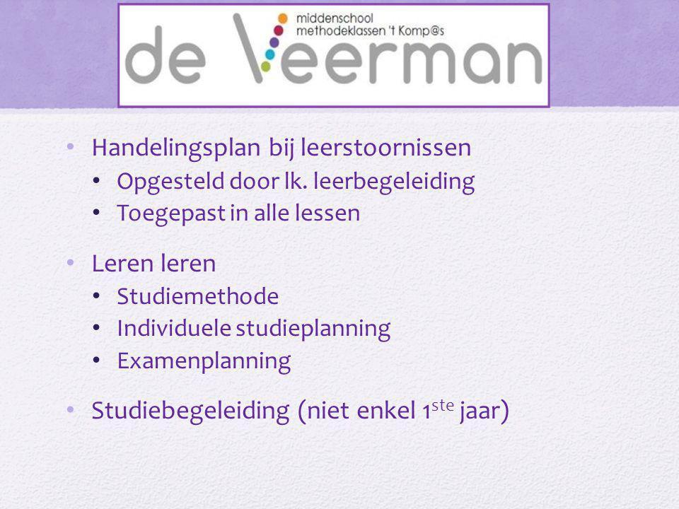 • Handelingsplan bij leerstoornissen • Opgesteld door lk. leerbegeleiding • Toegepast in alle lessen • Leren leren • Studiemethode • Individuele studi
