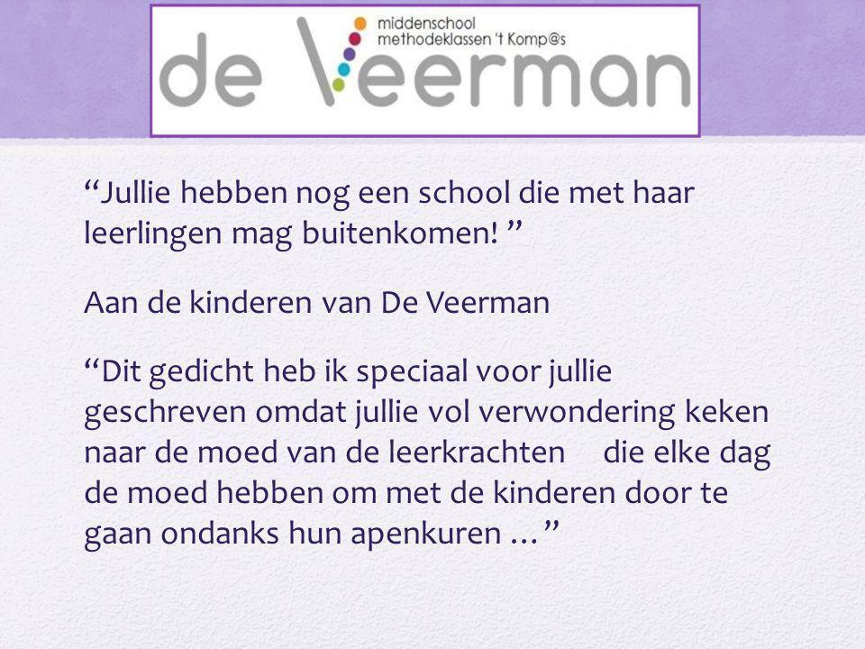 """""""Jullie hebben nog een school die met haar leerlingen mag buitenkomen! """" Aan de kinderen van De Veerman """"Dit gedicht heb ik speciaal voor jullie gesch"""