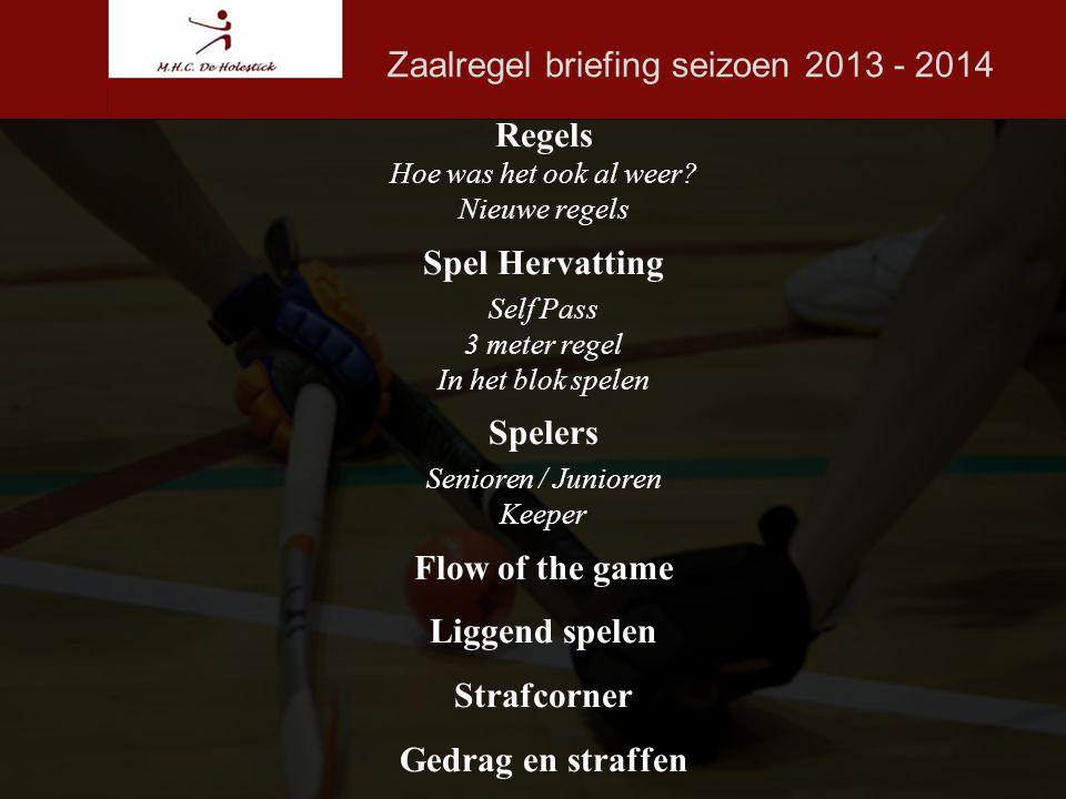 Zaalregel briefing seizoen 2013 - 2014 Regels Hoe was het ook al weer.