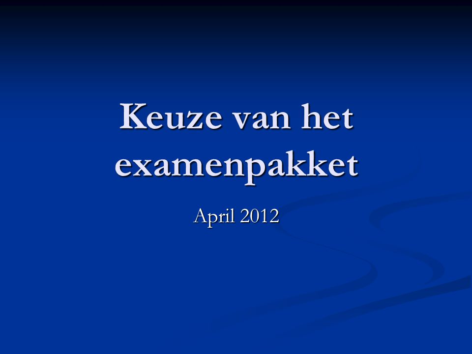 Keuze van het examenpakket April 2012