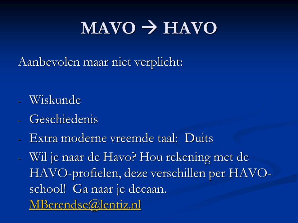 MAVO  HAVO Aanbevolen maar niet verplicht: - Wiskunde - Geschiedenis - Extra moderne vreemde taal: Duits - Wil je naar de Havo.