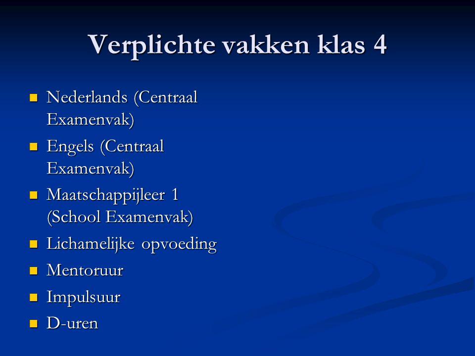 Verplichte vakken klas 4  Nederlands (Centraal Examenvak)  Engels (Centraal Examenvak)  Maatschappijleer 1 (School Examenvak)  Lichamelijke opvoeding  Mentoruur  Impulsuur  D-uren