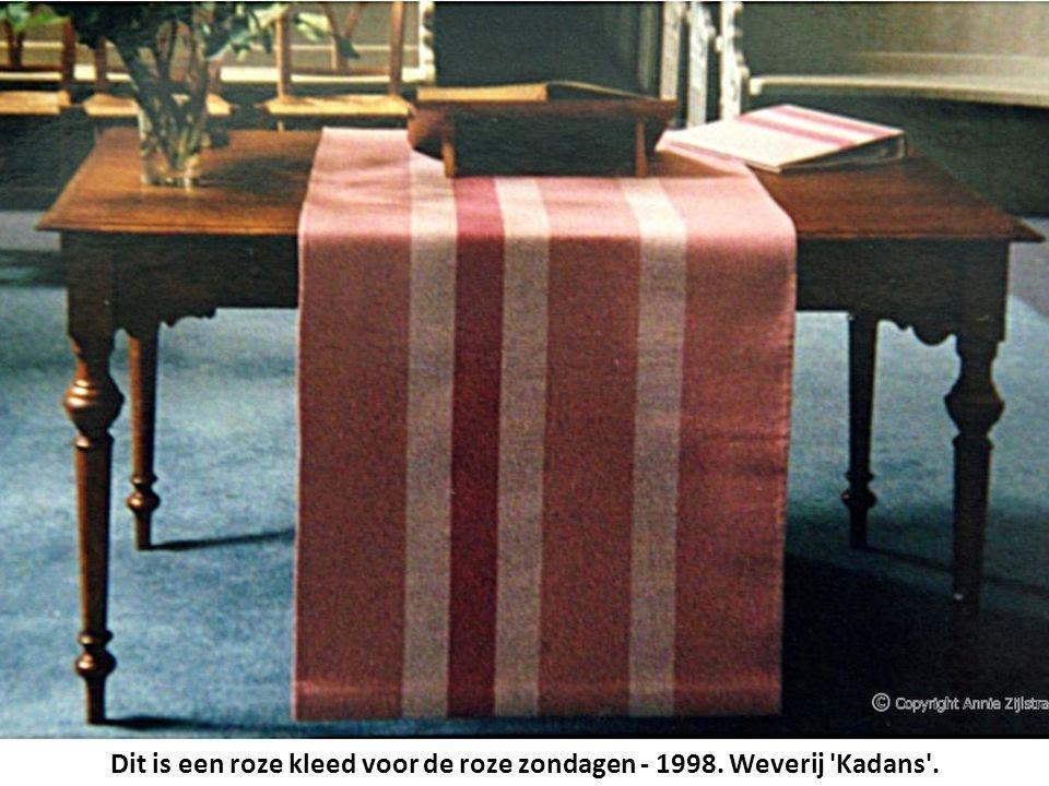 Dit is een roze kleed voor de roze zondagen - 1998. Weverij Kadans .