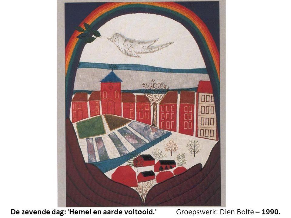 De zevende dag: Hemel en aarde voltooid. Groepswerk: Dien Bolte – 1990.