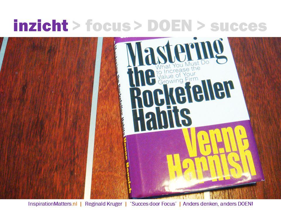 inzicht> focus> DOEN> succes InspirationMatters.nl | Reginald Kruger | 'Succes door Focus' | Anders denken, anders DOEN!