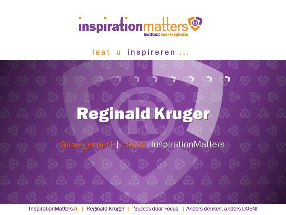 Reginald Kruger focus_expert | coach InspirationMatters InspirationMatters.nl | Reginald Kruger | 'Succes door Focus' | Anders denken, anders DOEN!