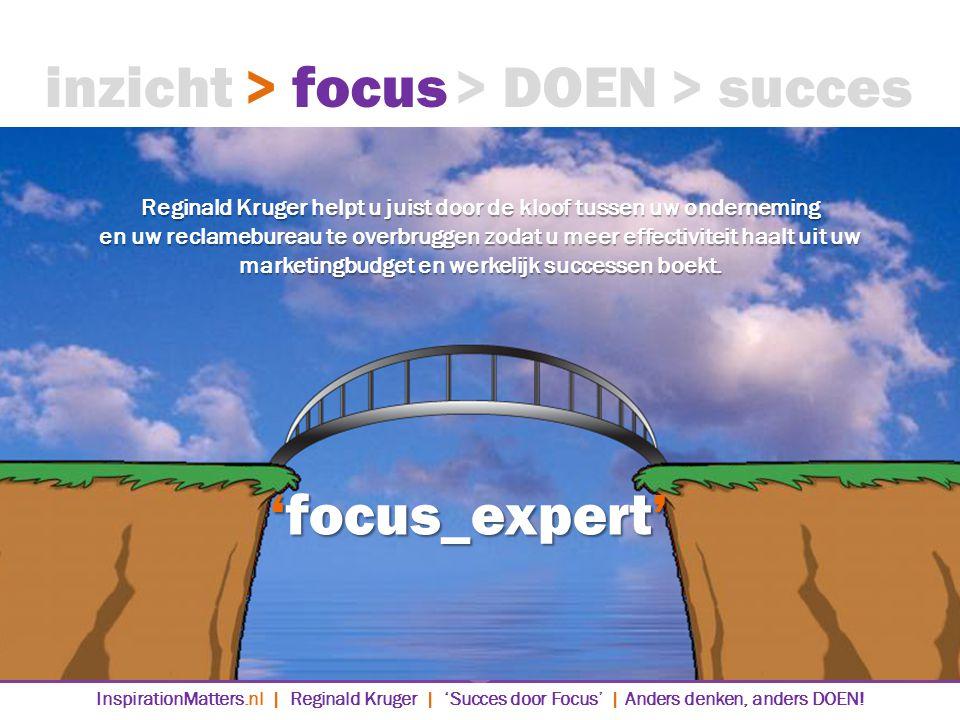 'focus_expert' > DOEN> succes> focusinzicht InspirationMatters.nl | Reginald Kruger | 'Succes door Focus' | Anders denken, anders DOEN.