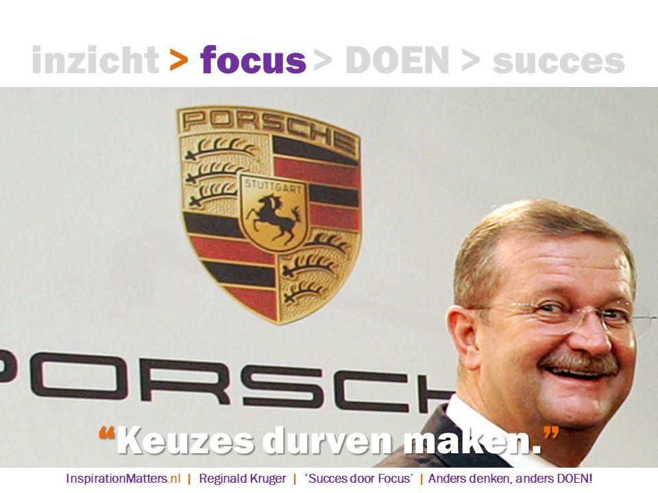 Keuzes durven maken. > DOEN> succes> focusinzicht InspirationMatters.nl | Reginald Kruger | 'Succes door Focus' | Anders denken, anders DOEN!