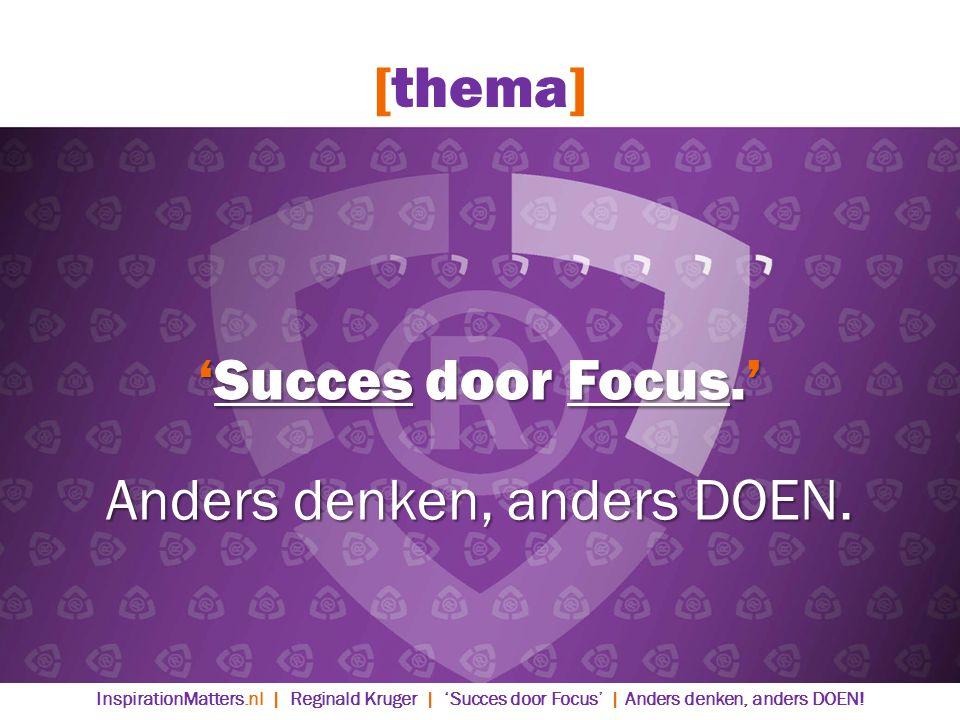 'Succes door Focus.' Anders denken, anders DOEN.