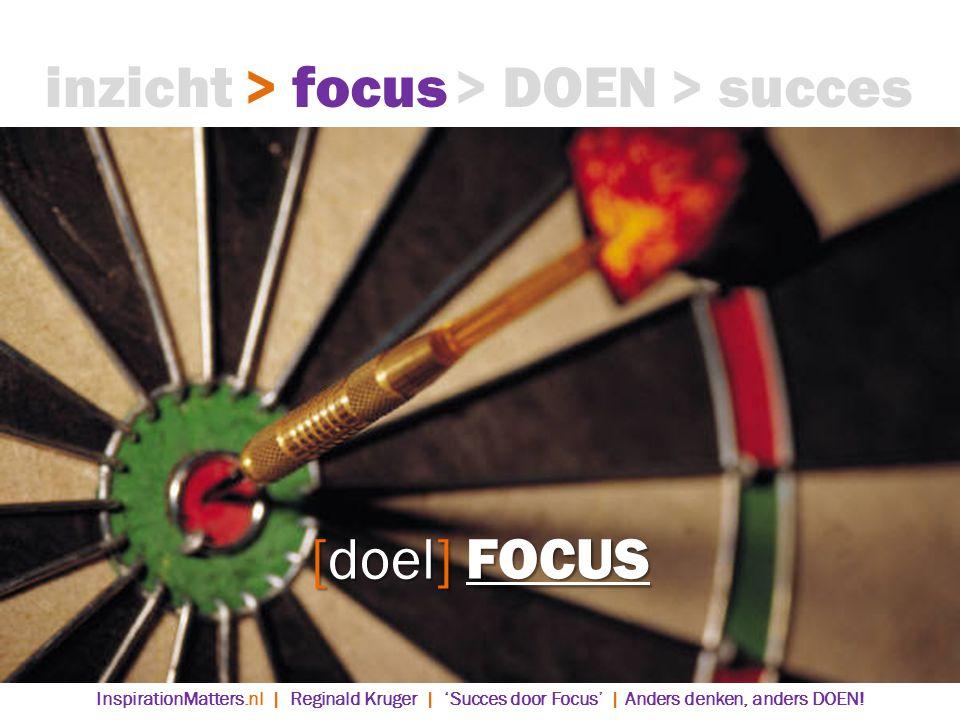[doel] FOCUS > DOEN> succes> focusinzicht InspirationMatters.nl | Reginald Kruger | 'Succes door Focus' | Anders denken, anders DOEN!