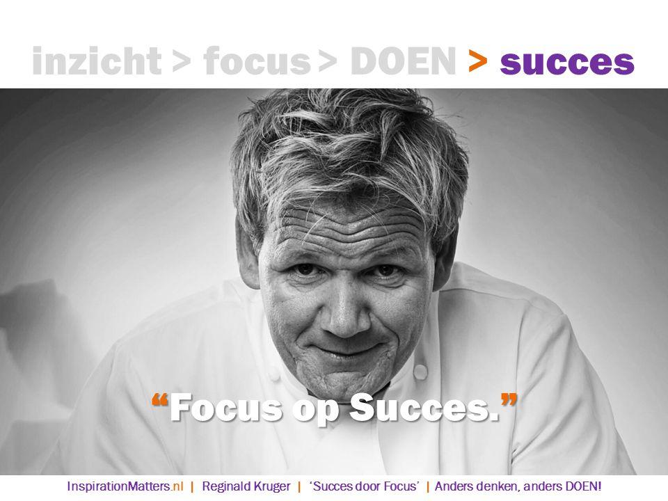 Focus op Succes. > DOEN> succes> focusinzicht InspirationMatters.nl | Reginald Kruger | 'Succes door Focus' | Anders denken, anders DOEN!