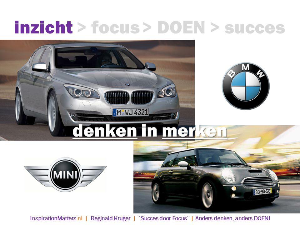 denken in merken inzicht> focus> DOEN> succes InspirationMatters.nl | Reginald Kruger | 'Succes door Focus' | Anders denken, anders DOEN!