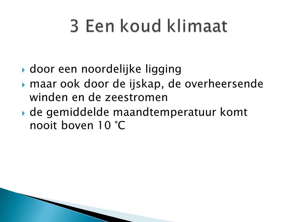  door een noordelijke ligging  maar ook door de ijskap, de overheersende winden en de zeestromen  de gemiddelde maandtemperatuur komt nooit boven 10 °C