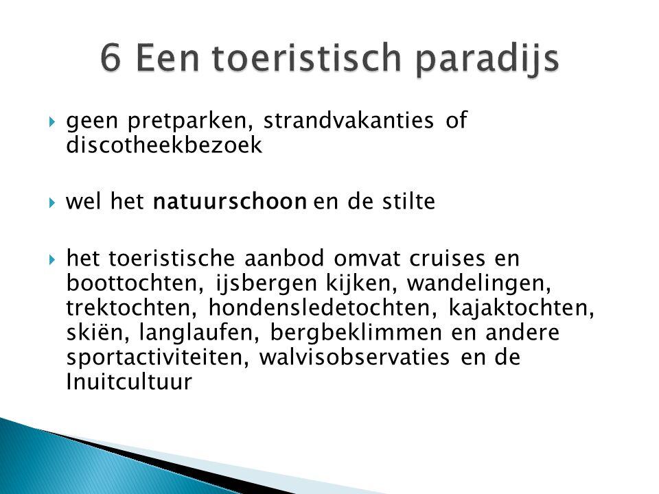  geen pretparken, strandvakanties of discotheekbezoek  wel het natuurschoon en de stilte  het toeristische aanbod omvat cruises en boottochten, ijsbergen kijken, wandelingen, trektochten, hondensledetochten, kajaktochten, skiën, langlaufen, bergbeklimmen en andere sportactiviteiten, walvisobservaties en de Inuitcultuur