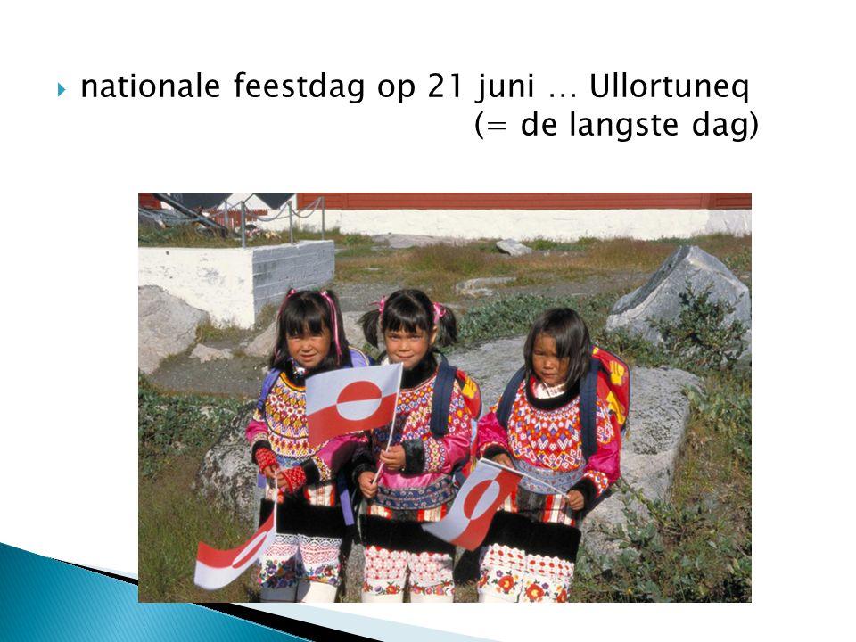  nationale feestdag op 21 juni … Ullortuneq (= de langste dag)