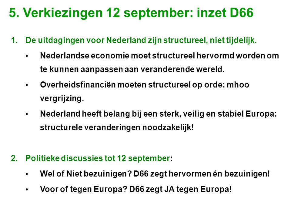 1.De uitdagingen voor Nederland zijn structureel, niet tijdelijk. • Nederlandse economie moet structureel hervormd worden om te kunnen aanpassen aan v