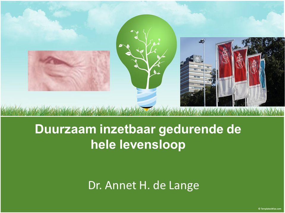 Duurzaam inzetbaar gedurende de hele levensloop Dr. Annet H. de Lange