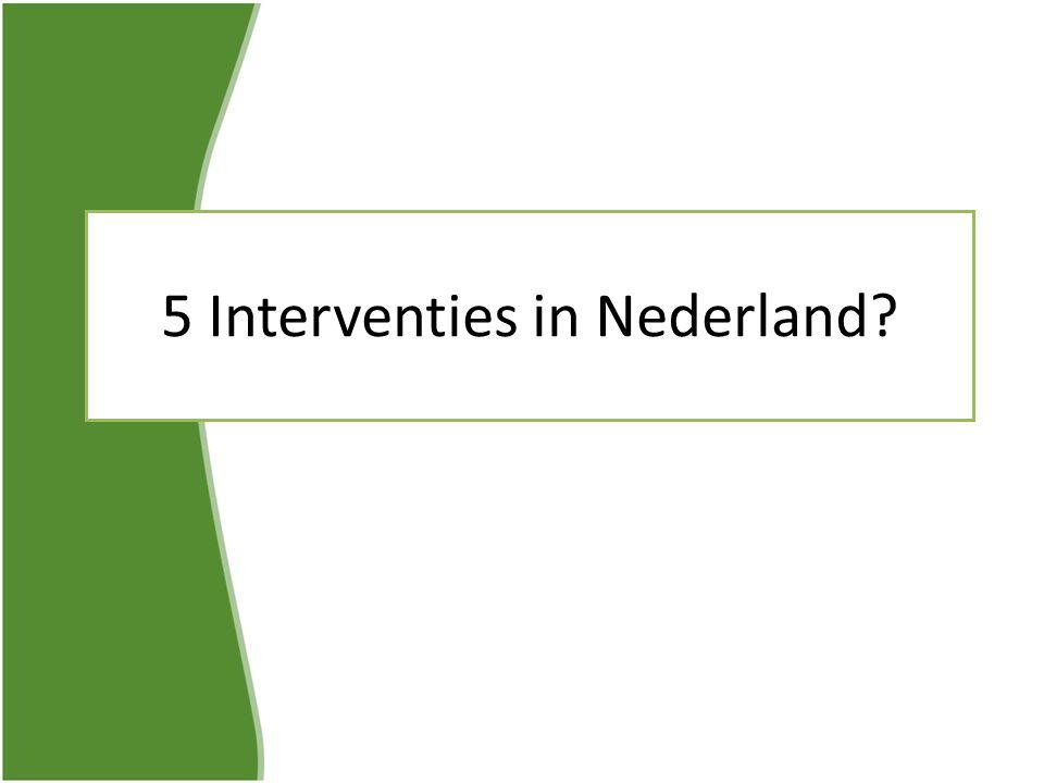 5 Interventies in Nederland?