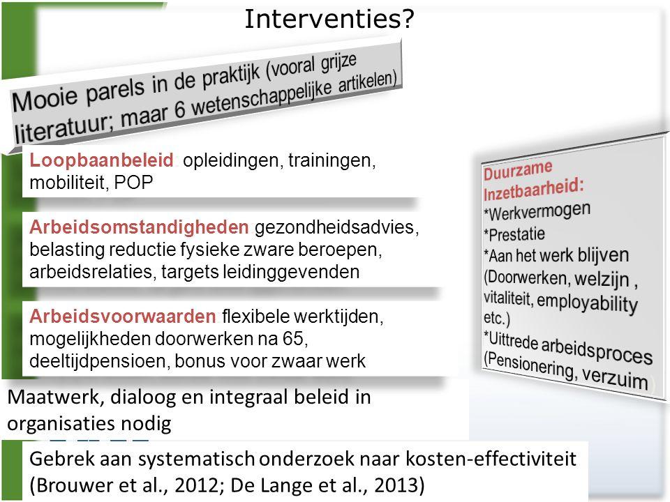 Interventies? Gebrek aan systematisch onderzoek naar kosten-effectiviteit (Brouwer et al., 2012; De Lange et al., 2013) Loopbaanbeleid: opleidingen, t