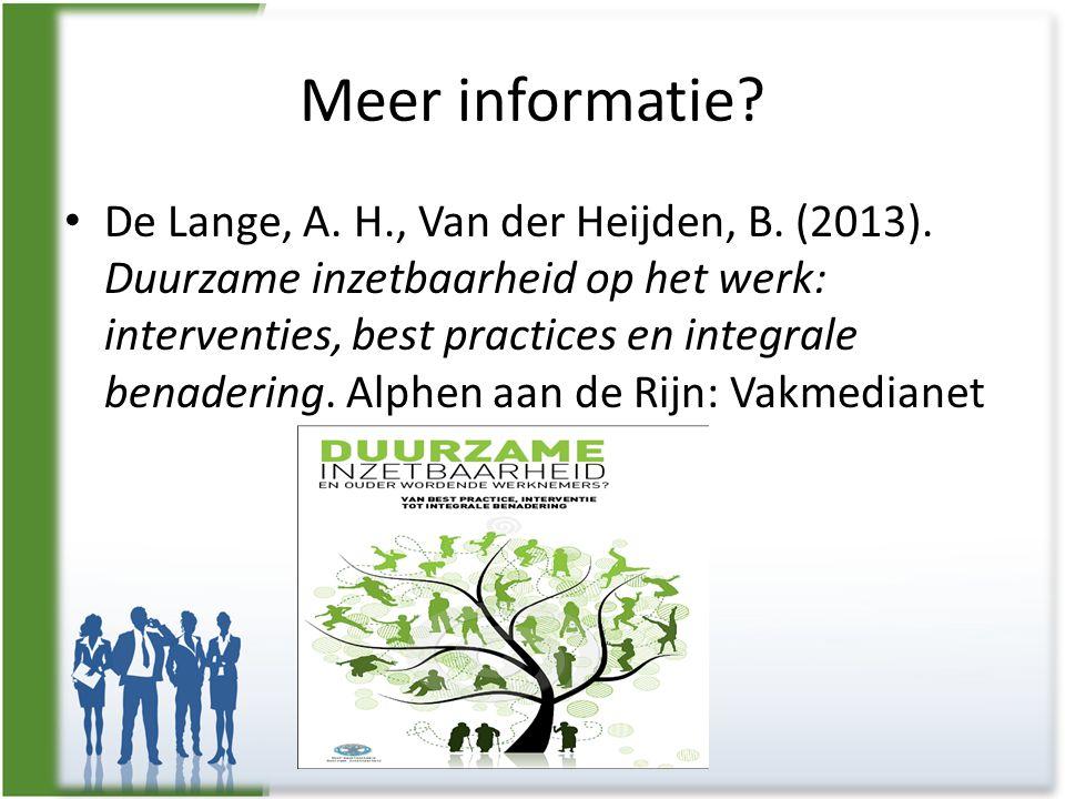 Meer informatie? • De Lange, A. H., Van der Heijden, B. (2013). Duurzame inzetbaarheid op het werk: interventies, best practices en integrale benaderi