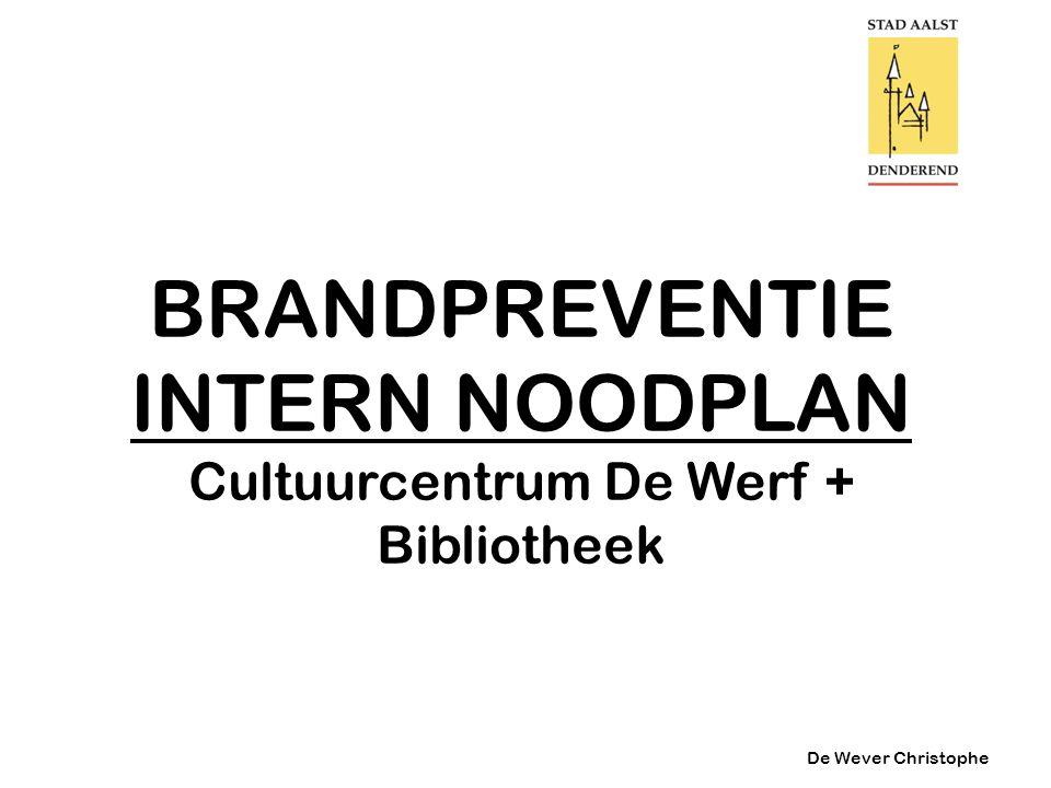 BRANDPREVENTIE INTERN NOODPLAN Cultuurcentrum De Werf + Bibliotheek Interventie in de praktijk Naderen en blussen